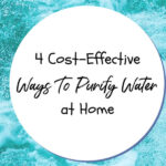 4 Cost-Effective Ways To Purify Water at Home