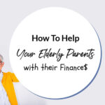 How To Help Your Elderly Parents With Their Finances