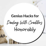 Genius Hacks For Dealing With Creditors Honorably