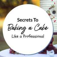 Secrets To Baking a Cake Like a Professional