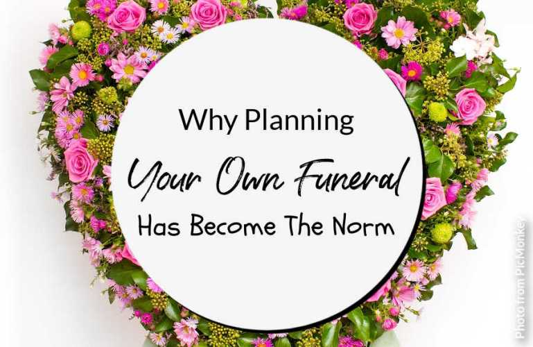 Why Planning Your Own Funeral Has Become The Norm