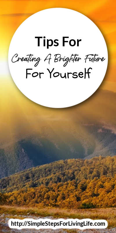 Tips For Creating A Brighter Future For Yourself pin