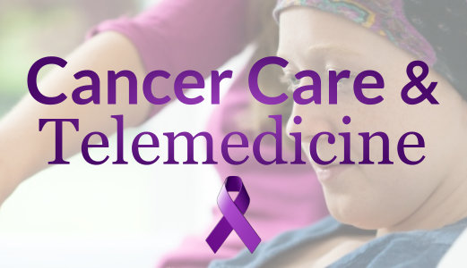 Cancer Care & Telemedicine