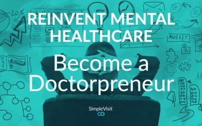 Reinvent Mental Healthcare: Become a Doctorpreneur