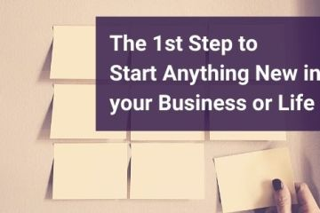 the first step to start anything new in your life or business