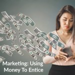 Marketing – Using Money To Entice