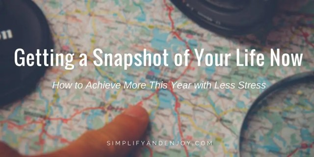 Want to achieve more this year and have less stress? Learn how to simplify, get a snapshot of your life and build a path to success.