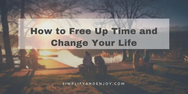 Learn how you can free up time (even with a busy schedule!) so you can have time for who and what matters most to you.