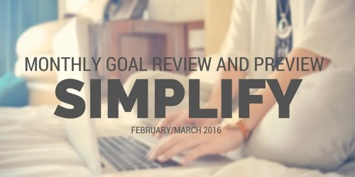 Monthly Goal Review Simplify and Enjoy March 2016