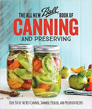 Ball Home Canning - Test Kitchen The All New Ball Book Of Canning And Preserving: Over 350 of the Best Canned, Jammed, Pickled, and Preserved Recipes