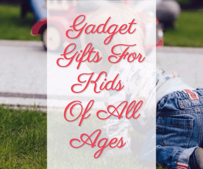Gadget Gifts For Kids Of All Ages