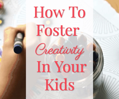 How To Foster Creativity In Your Kids