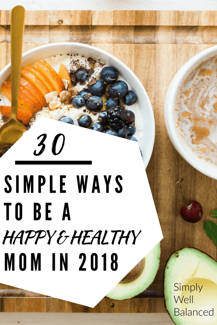 Super simple ways to become a happy healthy mom | New Year's Goals for Moms | Busy Mom Goals | simply-well-balanced.com | Be happy & healthy in 2018