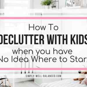 How to Declutter with Kids: 10 Practical Ideas