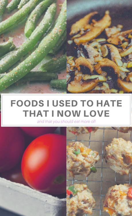 Foods I Used To Hate That I Now Love