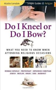 Do I Kneel or Do I Bow? Multi-Faith Guest Guide by Rev. Akasha Lonsdale