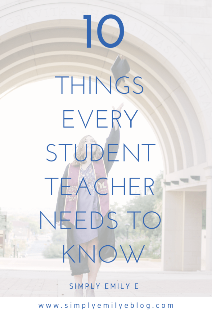 10 Things Every Student Teacher Needs To Know Simply Emily E Blog