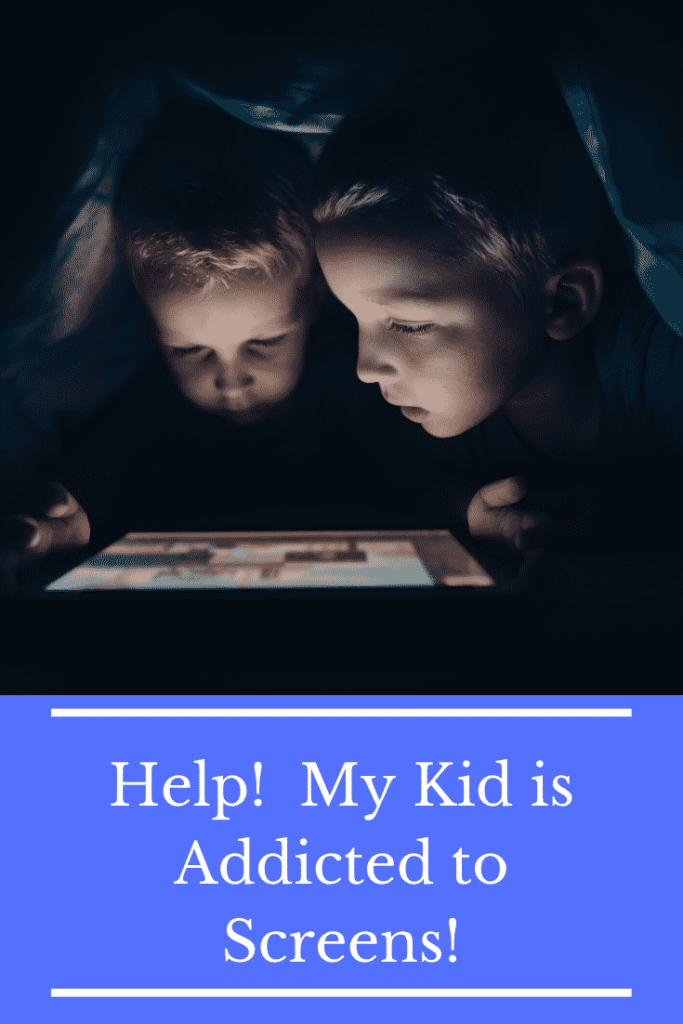 Help!  My Kid is addicted to screens!