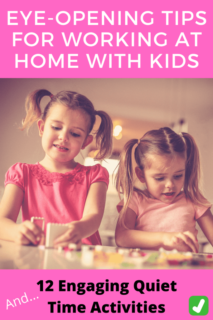 Eye-Opening Tips for Working at Home with Kids AND 12 Engaging Quiet Time Activities