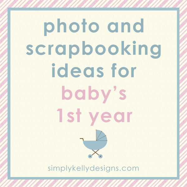 Photo And Scrapbooking Ideas For Babys First Year