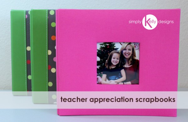 SimplyKellyDesignsTeacherAppreciationScrapbooks