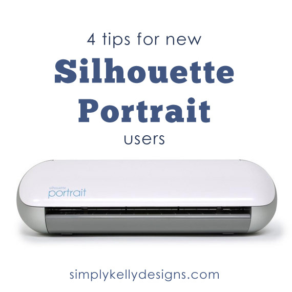 4 tips for new Silhouette Portrait users by Simply Kelly Designs