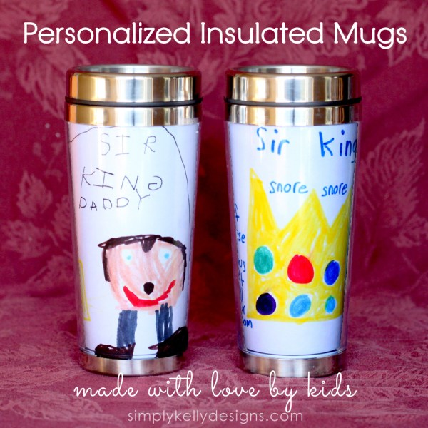 Personalized Insulated Mugs Made With Love By Kids - Simply Kelly Designs #MothersDay #FathersDay