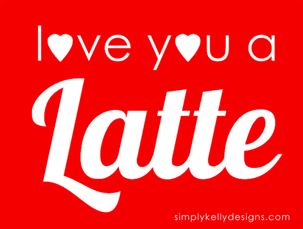 love you a Latte design by Simply Kelly Designs #lattes #punny #puns #SilhouetteRocks #freecutfile
