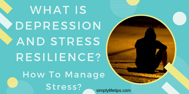 What Is Depression And Stress Resilience?