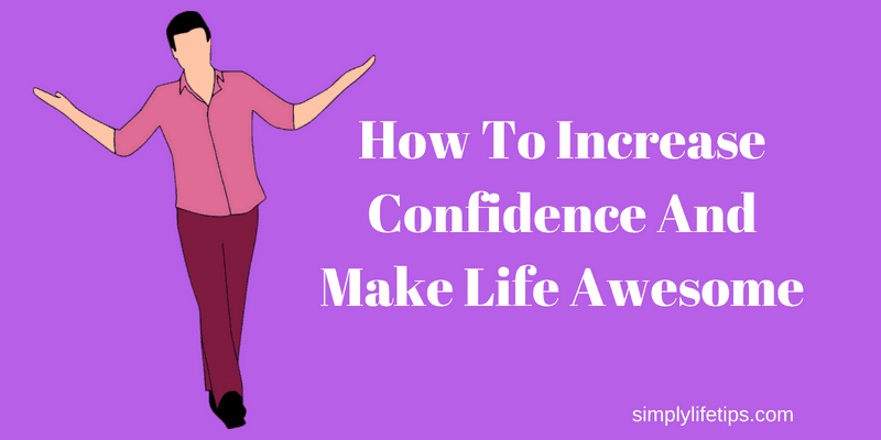 Increase Confidence And Make Life Awesome