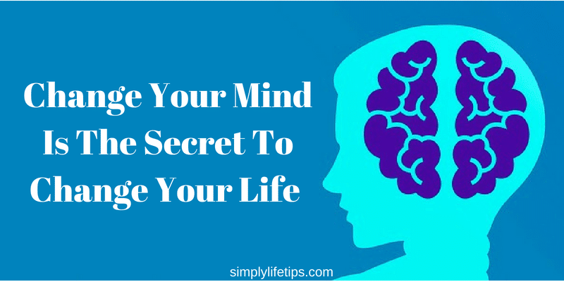Change Your Mind Is The Secret To Change Your Life