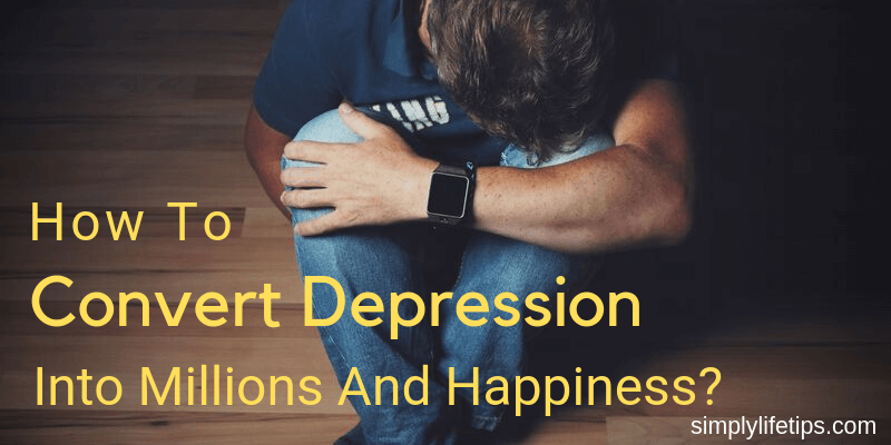 Convert Depression Into Millions And Happiness