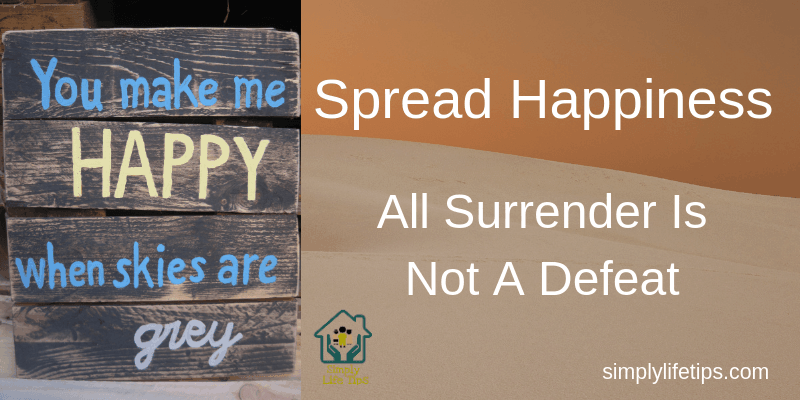 Spread Happiness | All Surrender Is Not A Defeat