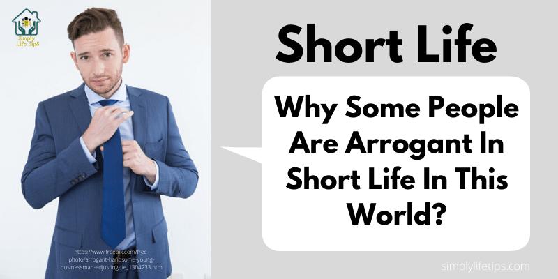 Arrogant In Short Life In This World