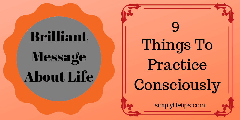 Brilliant Message About Life | 9 Things To Practice Consciously