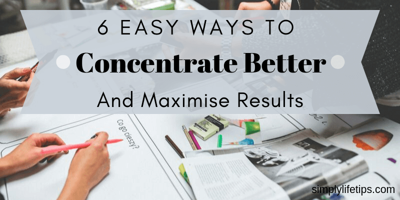 Easy Ways To Concentrate Better And Maximise Results