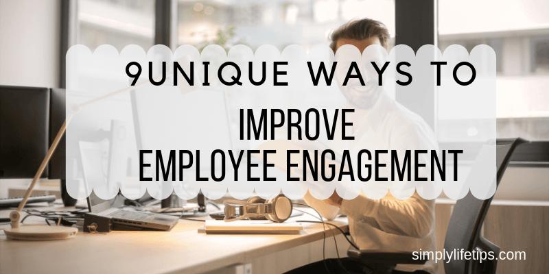 Unique Ways To Improve Employee Engagement