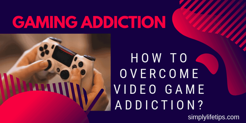 Gaming Addiction   How To Overcome Video Game Addiction?