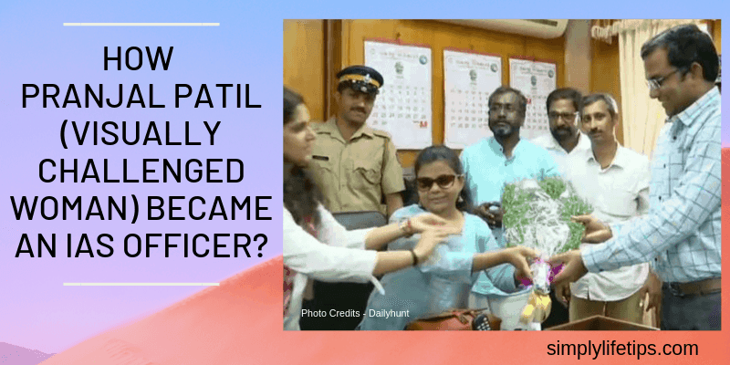 Pranjal Patil (Visually Challenged Woman) Became An IAS Officer