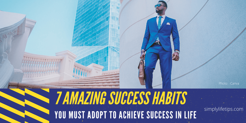 7 Amazing Success Habits You Must Adopt To Achieve Success In Life