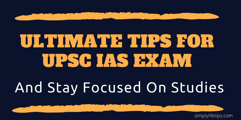 Ultimate Tips For UPSC IAS Exam