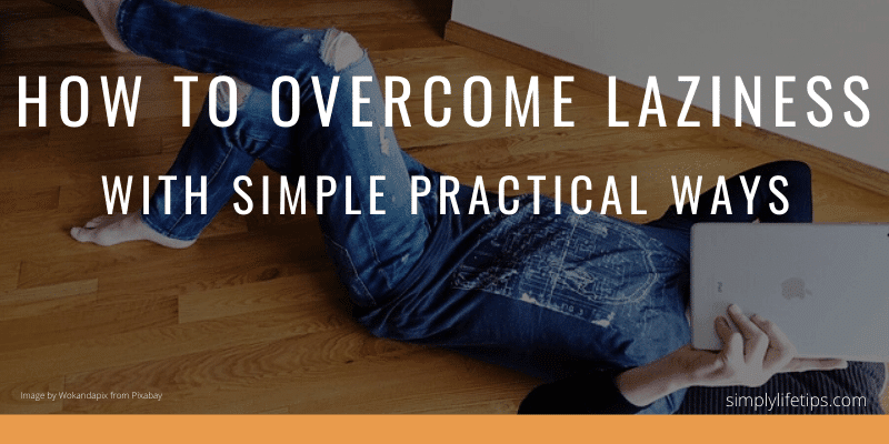 How To Overcome Laziness With Simple Practical Ways