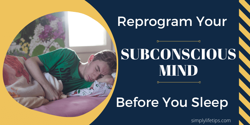 Reprogram Your Subconscious Mind Before You Sleep