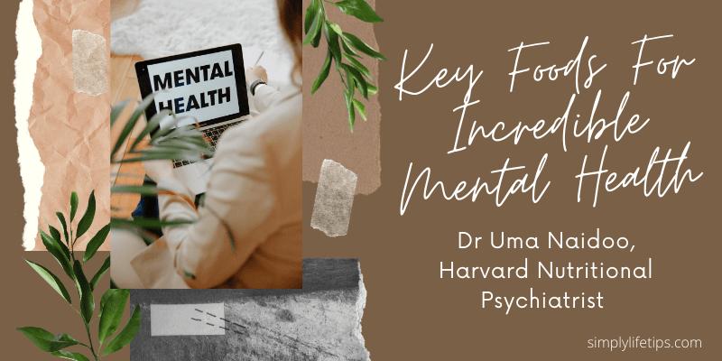 Dr Uma Naidoo, Harvard Nutritional Psychiatrist Shares The Key Foods For Incredible Mental Health