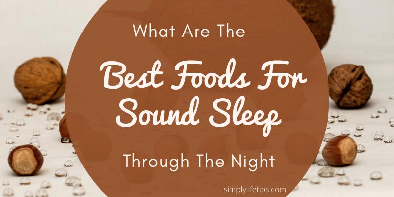 Best Foods For Sound Sleep Through The Night