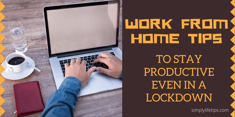 Work From Home Tips To Stay Productive
