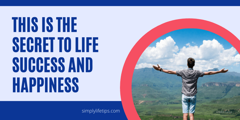 Secret To Life, Success, Happiness