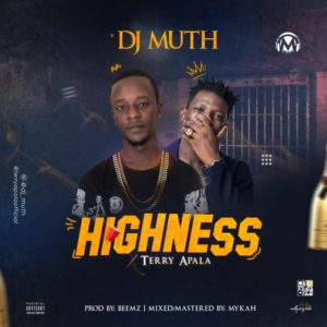 Dj Muth Ft. Terry Apala – Highness