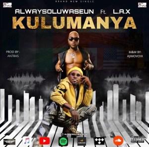 Alwaysoluwaseun ft Lax - Kulumanya