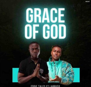 Eddie Tales – Grace Of God Ft Larruso